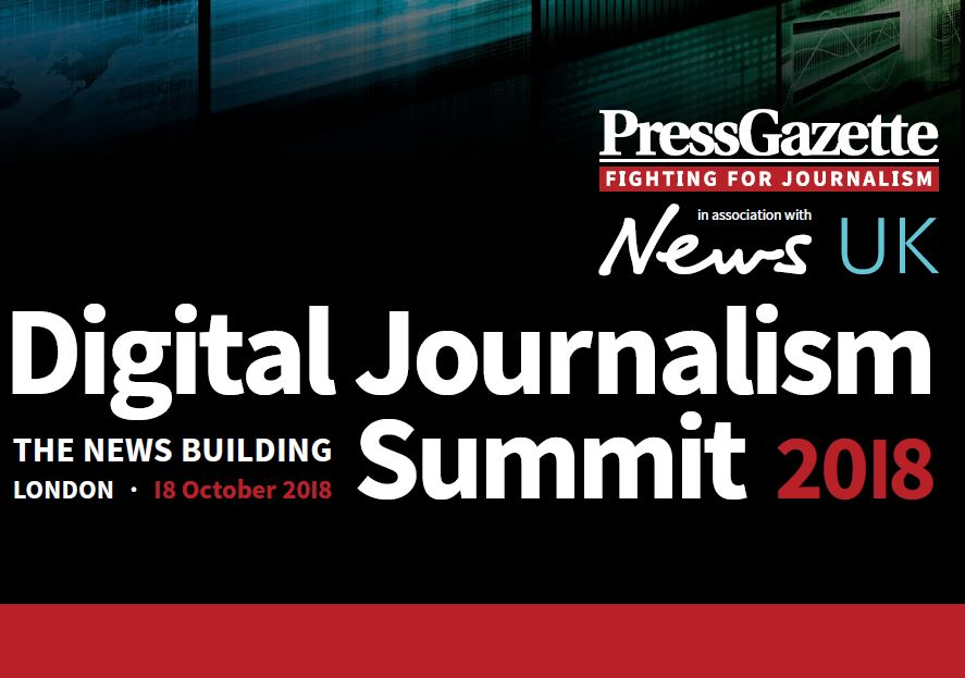 Press Gazette Digital Journalism Summit 2018 in association with News UK - book now at early bird rate